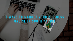 5 ways to market your business online in South Africa